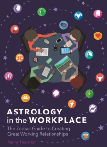Astrology in the Workplace : The Zodiac Guide to Creating Great Working Relationships, Hardback Book
