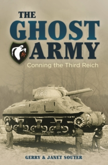 The Ghost Army : Conning the Third Reich, Paperback / softback Book