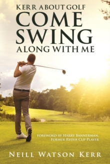 Kerr About Golf - Come Swing Along with Me, Paperback / softback Book