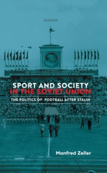 Sport and Society in the Soviet Union : The Politics of Football after Stalin, Hardback Book