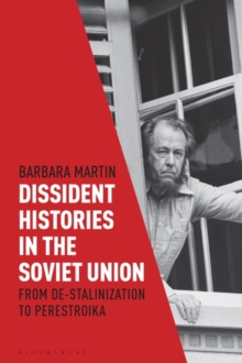 Dissident Histories in the Soviet Union : From De-Stalinization to Perestroika, Hardback Book