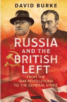 Russia and the British Left : From the 1848 Revolutions to the General Strike, Hardback Book