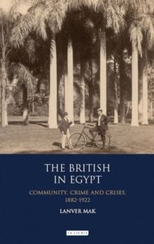 The British in Egypt : Community, Crime and Crises, 1882-1922, Paperback / softback Book