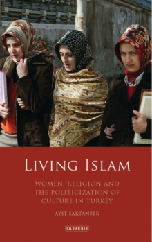 Living Islam : Women, Religion and the Politicization of Culture in Turkey, Paperback / softback Book