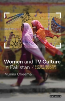 Women and TV Culture in Pakistan : Gender, Islam and National Identity, Hardback Book