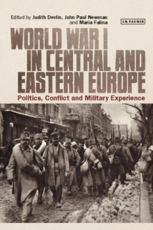 World War I in Central and Eastern Europe : Politics, Conflict and Military Experience, Hardback Book