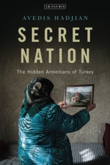 Secret Nation : The Hidden Armenians of Turkey, Hardback Book