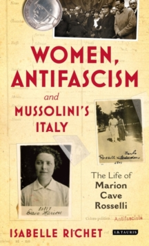 Women, Antifascism and Mussolini's Italy : The Life of Marion Cave Rosselli, Hardback Book
