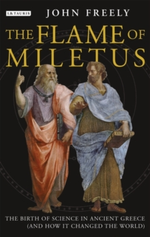 Flame of Miletus : The Birth of Science in Ancient Greece (and How It Changed the World), Paperback / softback Book