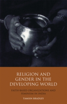 Religion and Gender in the Developing World : Faith-Based Organizations and Feminism in India, Paperback / softback Book
