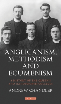 A Anglicanism, Methodism and Ecumenism : A History of Queen's and Handsworth Colleges, Hardback Book