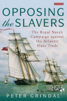 Opposing the Slavers : The Royal Navy's Campaign against the Atlantic Slave Trade, Paperback / softback Book