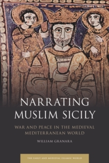 Narrating Muslim Sicily : War and Peace in the Medieval Mediterranean World, Hardback Book