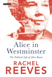 Alice in Westminster : The Political Life of Alice Bacon, Paperback / softback Book