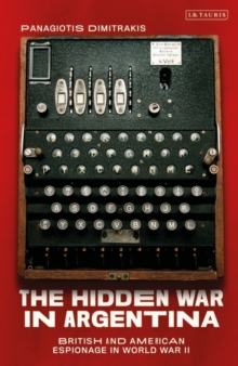 The Hidden War in Argentina : British and American Espionage in World War II, Hardback Book