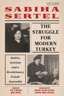 The Struggle for Modern Turkey : Justice, Activism and a Revolutionary Female Journalist, Hardback Book
