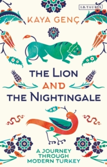 The Lion and the Nightingale : A Journey through Modern Turkey, Hardback Book
