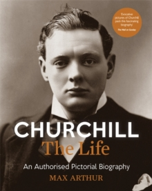 Churchill: The Life : An authorised pictorial biography, Paperback Book
