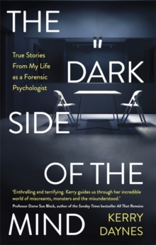 The Dark Side of the Mind : True Stories from My Life as a Forensic Psychologist, Hardback Book