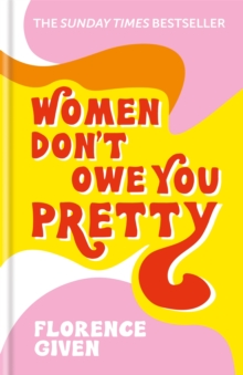 Women Don't Owe You Pretty : The debut book from Florence Given, Hardback Book