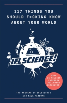 117 Things You Should F*#king Know About Your World : The Best of IFL Science, Paperback / softback Book