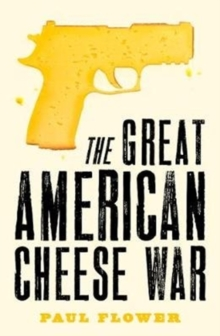 The Great American Cheese War : The comedy thriller you'll swear you're living today, Paperback / softback Book