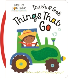 Petite Boutique Touch and Feel Things That Go, Board book Book