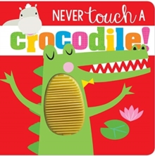 NEVER TOUCH A CROCODILE, Hardback Book