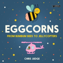 Eggcorns : From Bumbum Bees to Jellycopters, Hardback Book
