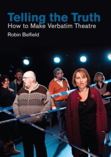 Telling the Truth : How to Make Verbatim Theatre, EPUB eBook