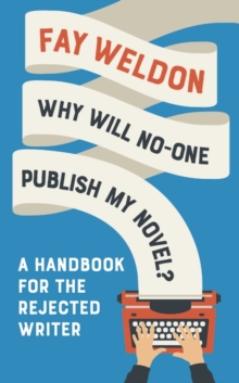 Why Will No-One Publish My Novel? : A Handbook for the Rejected Writer, Hardback Book