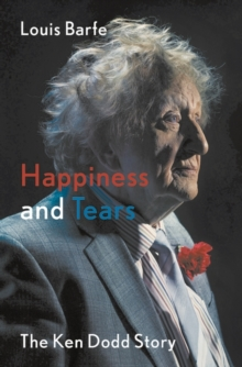 Happiness and Tears : The Ken Dodd Story, Hardback Book