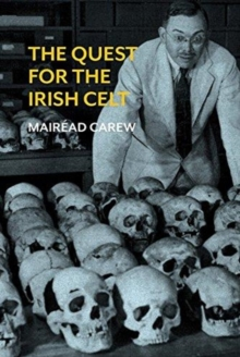 The Quest for the Irish Celt : The Harvard Archaeological Mission to Ireland, 1932-1936, Hardback Book