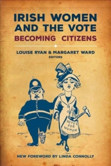 Irish Women and the Vote : Becoming Citizens, Paperback Book