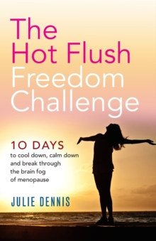 The Hot Flush Freedom Challenge : 10 Days to Cool Down, Calm Down and Break Through the Brain Fog of Menopause, Paperback / softback Book