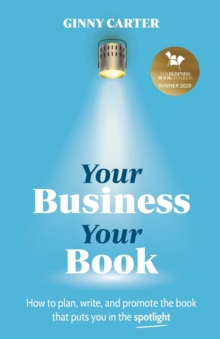 Your Business, Your Book : How to plan, write, and promote the book that puts you in the spotlight, Paperback / softback Book