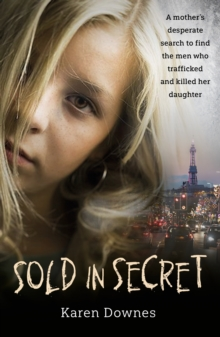 Sold in Secret : A mother's desperate search to find the men who trafficked and killed her daughter, Paperback / softback Book