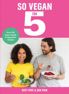 So Vegan in 5 : Over 100 super simple and delicious 5-ingredient recipes. Recommended by Veganuary, Hardback Book