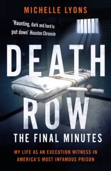 Death Row: The Final Minutes : My life as an execution witness in America's most infamous prison, Paperback / softback Book