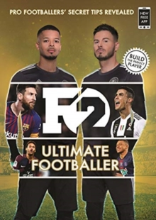 F2: Ultimate Footballer: BECOME THE PERFECT FOOTBALLER WITH THE F2'S NEW BOOK! : (Skills Book 4), Paperback / softback Book