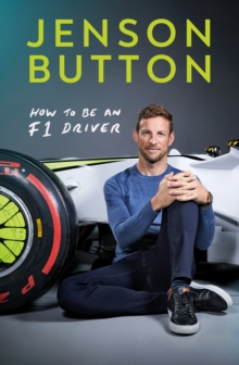 How To Be An F1 Driver : My Guide To Life In The Fast Lane, Hardback Book