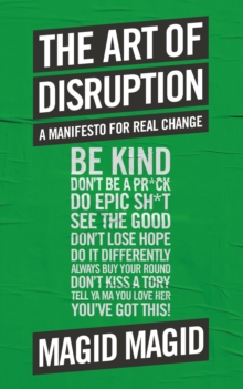 The Art of Disruption : A Manifesto For Real Change, Hardback Book