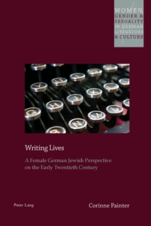Writing Lives : A Female German Jewish Perspective on the Early Twentieth Century, Paperback / softback Book