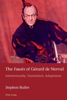 "The ""Fausts"" of Gerard de Nerval : Intertextuality, Translation, Adaptation, Paperback / softback Book"