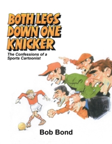 Both Legs Down One Knicker : The Confessions of a Sports Cartoonist, Paperback / softback Book