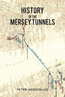 History of the Mersey Tunnels, Paperback / softback Book