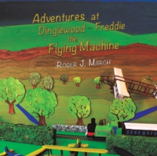 Adventures at Dinglewood - Freddie the Flying Machine, Paperback / softback Book