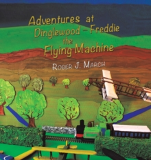 Adventures at Dinglewood - Freddie the Flying Machine, Hardback Book