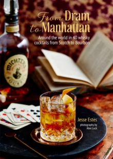 From Dram to Manhattan : Around the World in 40 Whisky Cocktails from Scotch to Bourbon, Hardback Book