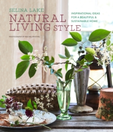 Natural Living Style : Inspirational Ideas for a Beautiful and Sustainable Home, Hardback Book